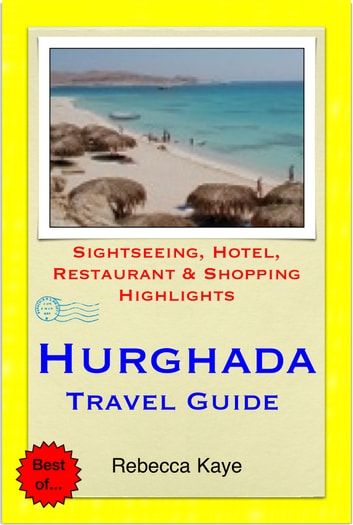 Hurghada, Egypt Travel Guide - Sightseeing, Hotel, Restaurant & Shopping Highlights (Illustrated) ebook by Rebecca Kaye