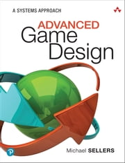 Advanced Game Design - A Systems Approach ebook by Michael Sellers