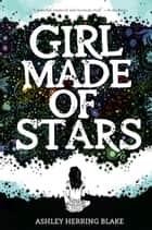 Girl Made of Stars eBook by Ashley Herring Blake