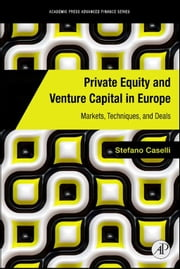 Private Equity and Venture Capital in Europe - Markets, Techniques, and Deals ebook by Stefano Caselli