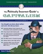 The Politically Incorrect Guide to Capitalism ebook by Robert P. Murphy