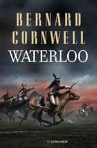 Waterloo - Le storie dei re sassoni eBook by Bernard Cornwell
