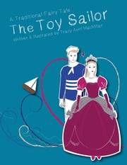 The Toy Sailor - A Modern Fairy Tale Written and Illustrated by Tracy Avril MacMillan ebook by Tracy Avril MacMillan