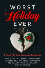 Worst Holiday Ever: A Family Drama Romance Anthology ebook by Kilby Blades