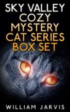 Sky Valley Cozy Mystery Cat Series Box Set ebook by William Jarvis