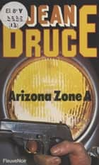 O.S.S. 117 : Arizona zone A ebook by Jean Bruce