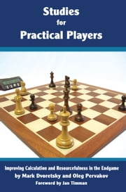 Studies for Practical Players: Improving Calculation and Resourcefulness in the Endgame ebook by Mark Dvoreetsky