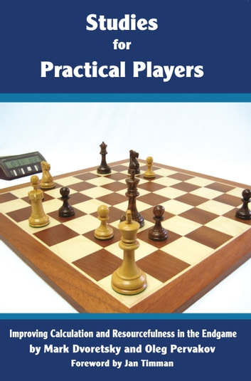 Studies for Practical Players - Improving Calculation and Resourcefulness in the Endgame ebook by Mark Dvoreetsky