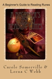 A Beginner's Guide to Reading Runes ebook by Carole Somerville,Lorna C Webb