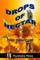 Drops of Nectar - From Mahabharat ebook by Munindra Misra