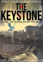 The Keystone: Close the World Enter the Next. World Two of the Seven Worlds. ebook by Glen Johnson