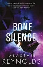 Bone Silence eBook by Alastair Reynolds