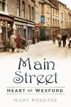 Main Street - Heart of Wexford ebook by Nicky Rossiter