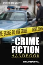 The Crime Fiction Handbook ebook by Peter Messent