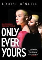 Only Ever Yours ebook by Louise O'Neill