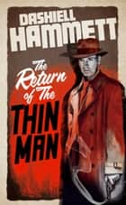 The Return of the Thin Man ebook by Dashiell Hammett