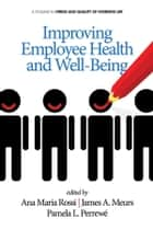 Improving Employee Health and Well Being ebook by Ana Maria Rossi, James A. Meurs, Pamela L. Perrewé