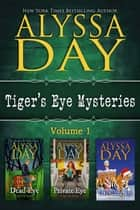 TIGER'S EYE MYSTERIES VOLUME 1 - Tiger's Eye Mysteries ebook by Alyssa Day