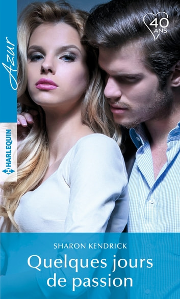 Quelques jours de passion ebook by Sharon Kendrick
