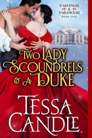 Two Lady Scoundrels and a Duke - (In a Pear Tree) A Steamy Regency Romance Christmas Novella ebook by Tessa Candle