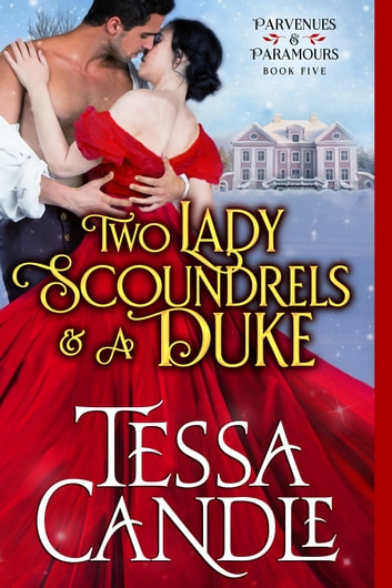 Two Lady Scoundrels and a Duke - (In a Pear Tree) A Steamy Regency Romance Christmas Novella ekitaplar by Tessa Candle