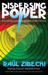 Dispersing Power - Social Movements as Anti-State Forces ebook by Raúl Zibechi