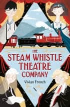 The Steam Whistle Theatre Company eBook by Vivian French