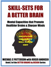 Skill-Sets For A Better Brain ebook by Michael C. Patterson,Roger Anunsen