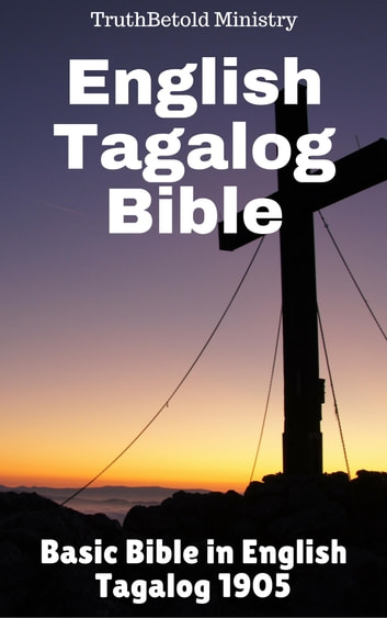 English Tagalog Bible - Basic Bible in English - Tagalog 1905 ebook by TruthBeTold Ministry,Joern Andre Halseth,Samuel Henry Hooke