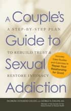 A Couple's Guide to Sexual Addiction - A Step-by-Step Plan to Rebuild Trust and Restore Intimacy ebook by Paldrom Collins, George N. Collins