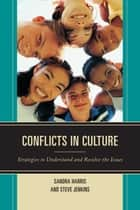 Conflicts in Culture - Strategies to Understand and Resolve the Issues ebook by Sandra Harris, Steve Jenkins, PhD,...