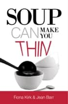 Soup can make you thin! - Slim people eat soup! ebook by Fiona Kirk, Jean Barr