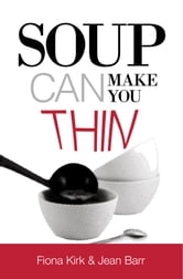 Soup can make you thin! - Slim people eat soup! ebook by Fiona Kirk,Jean Barr