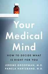 Your Medical Mind - How to Decide What Is Right for You ebook by Jerome Groopman,Pamela Hartzband, MD