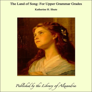 The Land of Song: For Upper Grammar Grades ebook by Katherine H. Shute