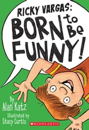 Ricky Vargas #2: Born to Be Funny! ebook by Alan Katz,Stacy Curtis