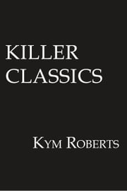 Killer Classics ebook by Kym Roberts