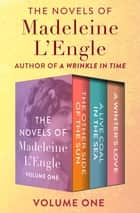 The Novels of Madeleine L'Engle Volume One - The Other Side of the Sun, A Live Coal in the Sea, and A Winter's Love ebook by Madeleine L'Engle