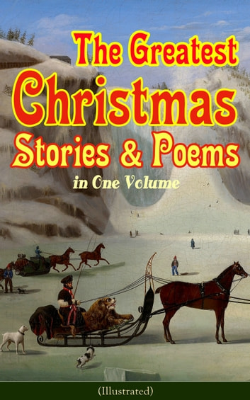 The Greatest Christmas Stories & Poems in One Volume (Illustrated) - 150+ Tales, Poems & Carols: Silent Night, Ring Out Wild Bells, The Gift of the Magi, The Mistletoe Bough, A Christmas Carol, A Letter from Santa Claus, The Fir Tree, The The Christmas Angel… ebook by Louisa May Alcott,O. Henry,Mark Twain,Beatrix Potter,Charles Dickens,Emily Dickinson,Walter Scott,Hans Christian Andersen,Selma Lagerlöf,Fyodor Dostoevsky,Anthony Trollope,Brothers Grimm,L. Frank Baum,George MacDonald,Leo Tolstoy,Henry van Dyke,E. T. A. Hoffmann,Harriet Beecher Stowe,Clement Moore,Edward Berens,William Dean Howells,Henry Wadsworth Longfellow,William Wordsworth,Alfred Lord Tennyson,William Butler Yeats