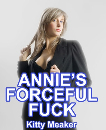 Annie's Forceful Fuck ebook by Kitty Meaker
