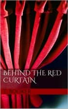 Behind The Red Curtain ebook by T. Booker