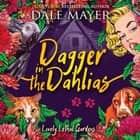 Dagger in the Dahlias - Book 4: Lovely Lethal Gardens audiobook by Dale Mayer