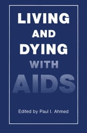 Living and Dying with AIDS ebook by P.I. Ahmed