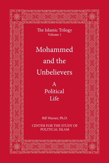 Mohammed and the Unbelievers - A Political Life ebook by Bill Warner