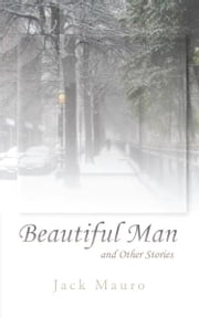 Beautiful Man - and Other Stories ebook by Jack Mauro