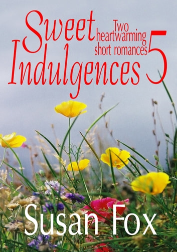 Sweet Indulgences 5: Two heartwarming short romances ebook by Susan Fox,Susan Lyons