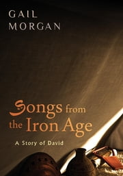 A Story of David - Songs from the Iron Age ebook by Gail Morgan