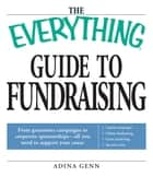 The Everything Guide to Fundraising Book ebook by Adina Genn