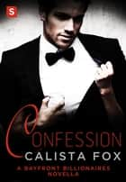 Confession - A Billionaire Menage Romance ebook by Calista Fox