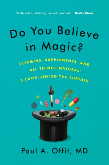 Do You Believe in Magic? - The Sense and Nonsense of Alternative Medicine 電子書籍 by Paul A. Offit M.D.